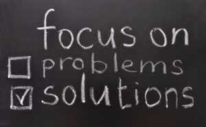 Focus on Solutions not Problems